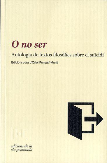 O no ser : antología de textos filosòfics sobre el suïcidi / edició i introducció d'Oriol Ponsatí-Murlà