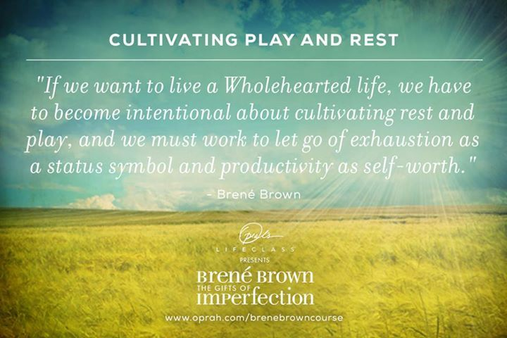 Cultivating play and rest - Brene Brown, The gifts of imperfection