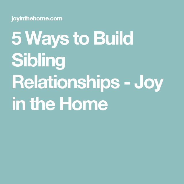 5 Ways to Build Sibling Relationships - Joy in the Home