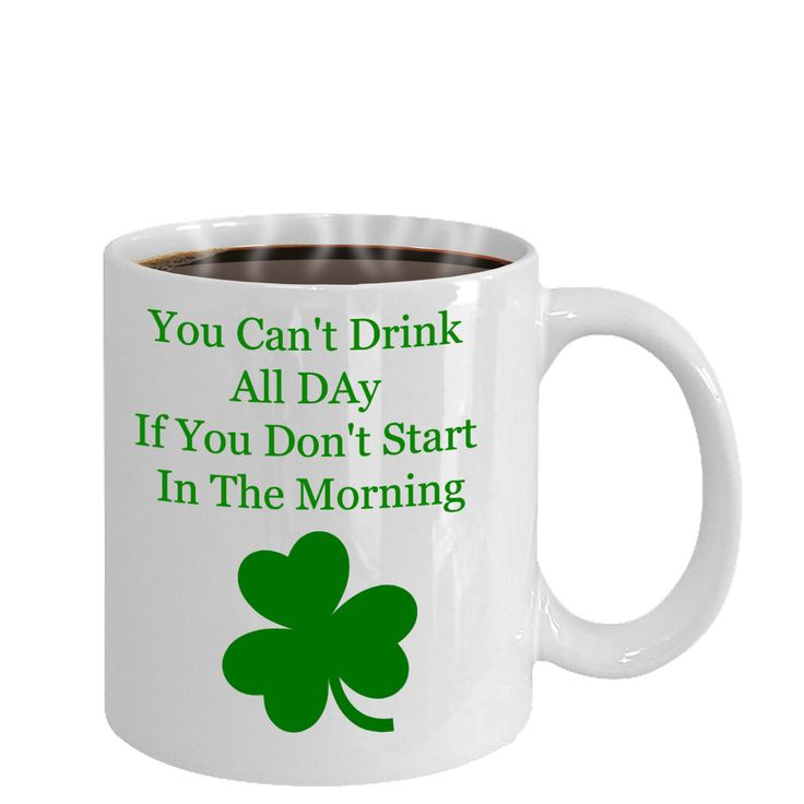 You Can't Drink All Day If You Don't Start In The Morning Novelty Irish Coffee Mug Custom Coffee Cup