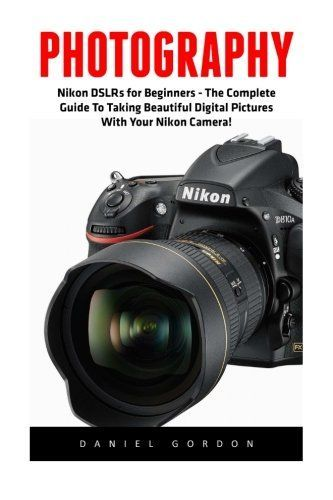 Photography: Nikon DSLRs for Beginners - The Complete Guide To Taking Beautiful Digital Pictures With Your Nikon Camera! (Photography Books, DSLR Photography, Digital Photography) - http://www.books-howto.com/photography-nikon-dslrs-for-beginners-the-complete-guide-to-taking-beautiful-digital-pictures-with-your-nikon-camera-photography-books-dslr-photography-digital-photography/