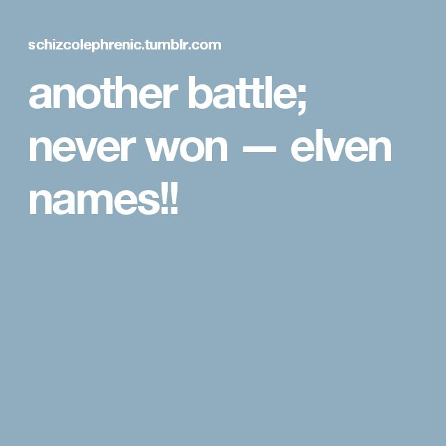 another battle; never won — elven names!!