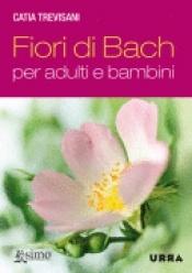 Fiori di Bach per adulti e bambini libro di Catia Trevisani Urra Edizioni http://www.librisalus.it/libri/fiori_bach_adulti_bambini.php?pn=178