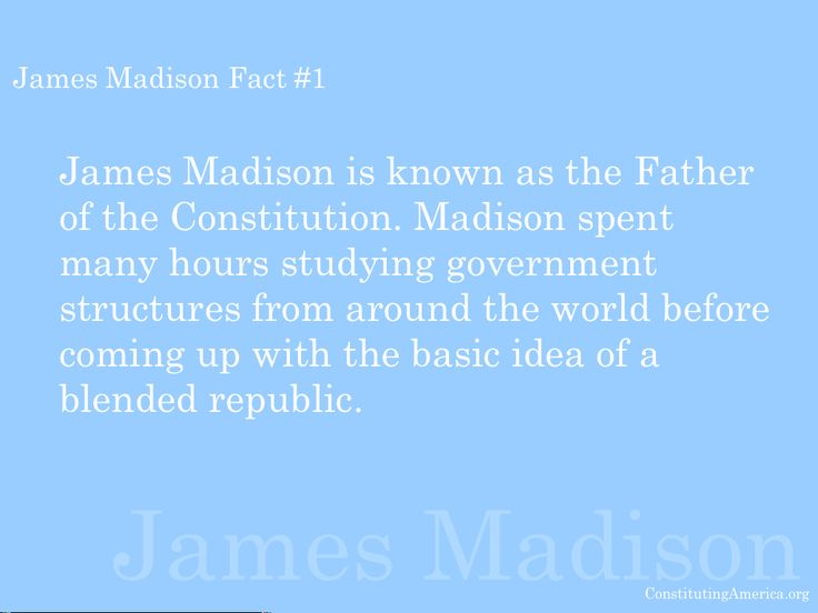 James Madison Fact #1: James Madison is known as the Father of the Constitution!