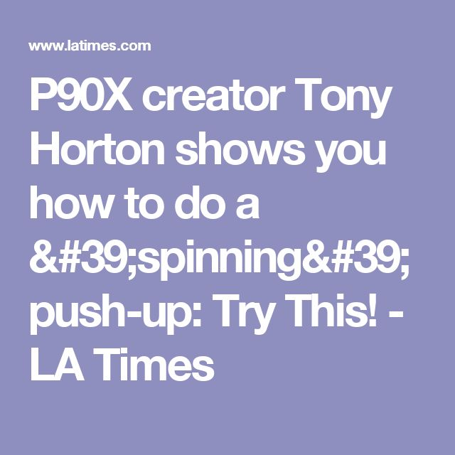 P90X creator Tony Horton shows you how to do a 'spinning' push-up: Try This! - LA Times