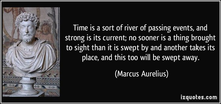 Time is a sort of river of passing events, and strong is its ...