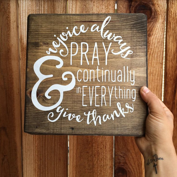 Rejoice always, pray continually, & in everything give thanks -- 1 Thessalonians 5:16-18 SIZE: 9.25X9.25