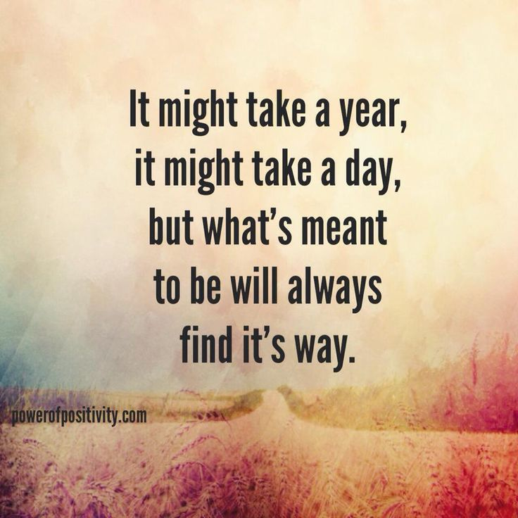 It might take a #year, it might take a #day, but what's meant to be will #always find its #way...