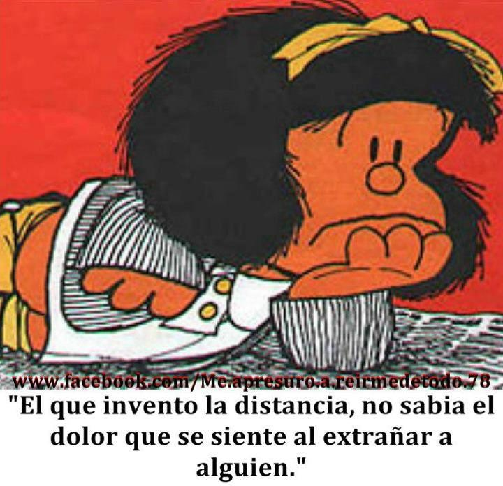 Mafalda: He who invented Distance, didn't know the pain felt by missing someone. (Like when you move to another continent...) - http://www.amazon.com/With-Love-The-Argentina-Family/dp/1478205458
