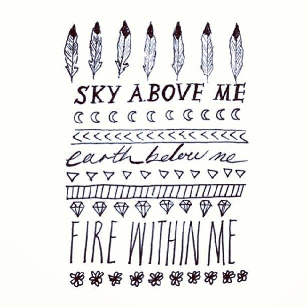 sky above me, earth below me. fire within me.