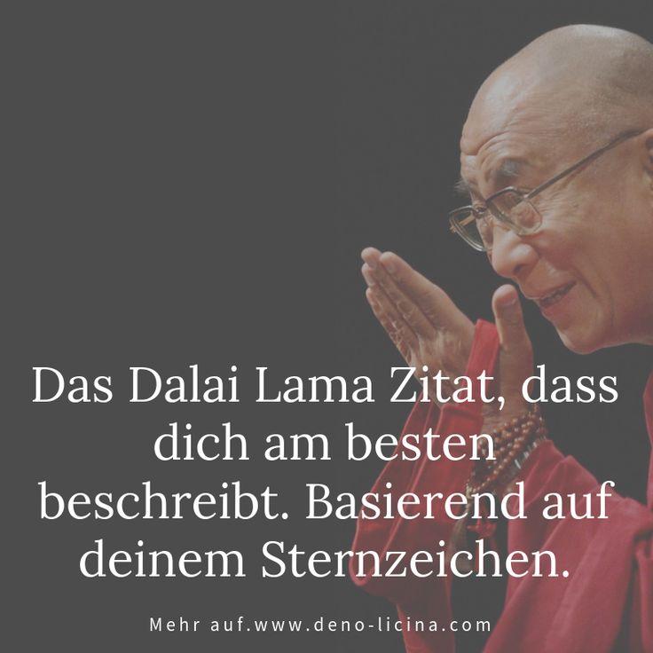Das Dalai Lama Zitat, dass dich am besten beschreibt. Basierend auf deinem Sternzeichen.