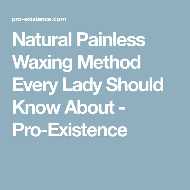 Natural Painless Waxing Method Every Lady Should Know About - Pro-Existence