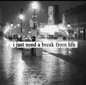 I just need a break from life life quotes quotes black and white quote emo life inspirational motivational life lessons