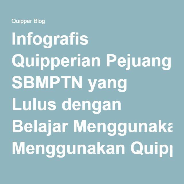 Infografis Quipperian Pejuang SBMPTN yang Lulus dengan Belajar Menggunakan Quipper Video!   Quipper Video Blog