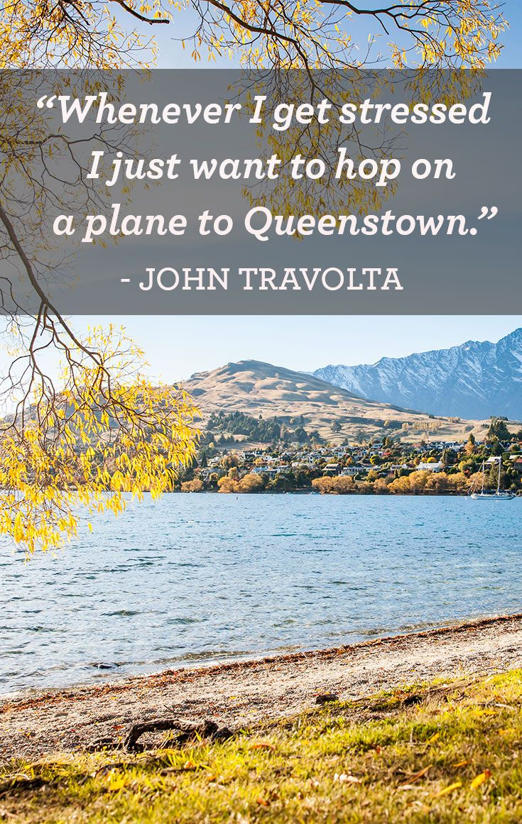 """Whenever I get stressed I just want to hop on a plane to Queenstown."" -  Actor John Travolta"