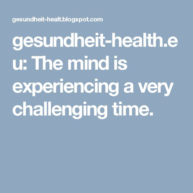 gesundheit-health.eu: The mind is experiencing a very challenging time.