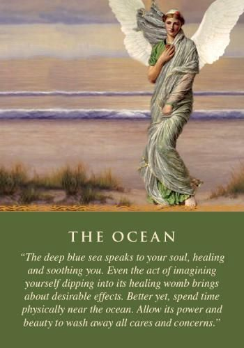 This card comes to you because of your connection with the ocean. It's a sign that you need to spend more time near the sea, perhaps during a vacation or as a home base. The angels will help with this endeavor if you ask and allow them to. The ocean air and water inspires and heals you.Additional meanings for this card: Take sea salt baths to detoxify • Drink more water •