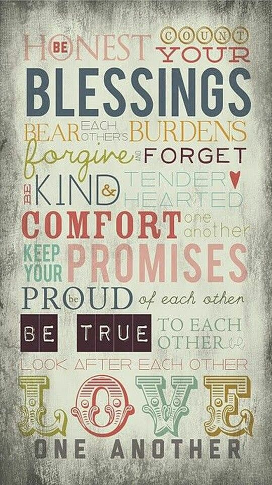Count Your Blessings Bear Each Others Burdens Forgive And Forget Be Kind Tender Hearted Comfort On Another Keep Promises True To Other