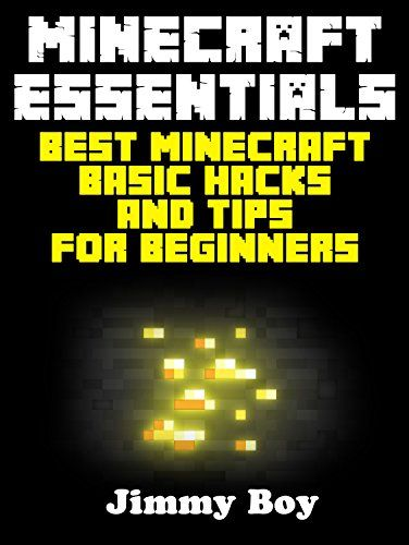 MINECRAFT: Minecraft Essentials, Best Minecraft Basic Hacks and Tips for Beginners (Minecraft Books Minecraft Books for Kids Minecraft Diaries Minecraft Zombie Minecraft Diary) by Jimmy Boy http://www.amazon.com/dp/B0113XD54K/ref=cm_sw_r_pi_dp_4Ki4vb01NCQQ4