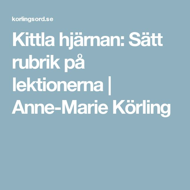 Kittla hjärnan: Sätt rubrik på lektionerna   Anne-Marie Körling