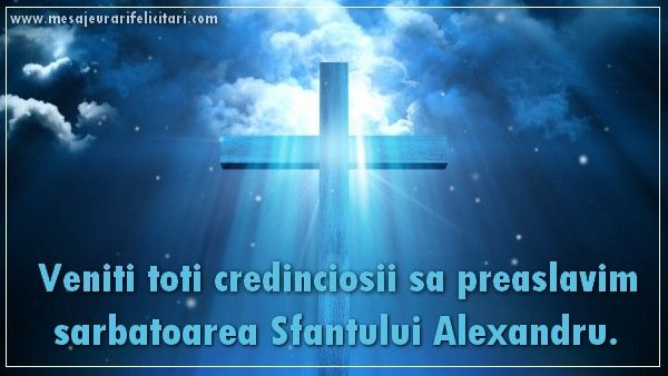 Veniti toti credinciosii sa preaslavim sarbatoarea Sfantului Alexandru