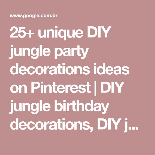 25+ unique DIY jungle party decorations ideas on Pinterest | DIY jungle birthday decorations, DIY jungle party ideas and DIY jungle birthday