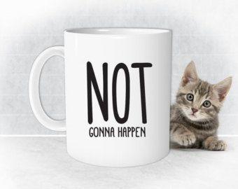 NOT GONNA HAPPEN, Funny Mugs, Office Mug, Work Mug, Coworker Gifts, Sarcastic Mugs, Novelty Mugs, Funny Coffee Mugs, Funny Office Gift, Mugs