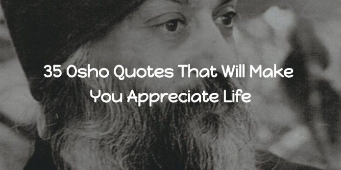 35 Osho Quotes That Will Make You Appreciate Life - Soulful Arogya #Osho #Quotes #OshoQuotes