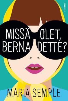 Maria Semple: Missä olet, Bernadette? -yllättävä, hauska, tarina vie mukanaan. Kannessa Jonathan Franzen suosittelee, uskon kaiken mitä Franzen sanoo.