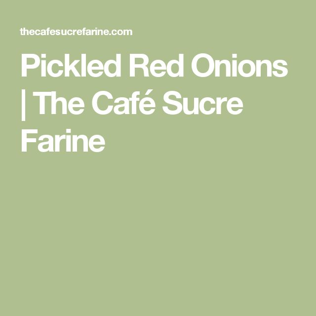 Pickled Red Onions | The Café Sucre Farine