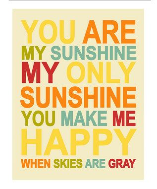 My Grandparents ALWAYS sang this song to me when I was little, and I can't help but think of them every time I sing it to my little ones!: Idea, Girl, Quote, Sunshine, Kids, Baby, You Are