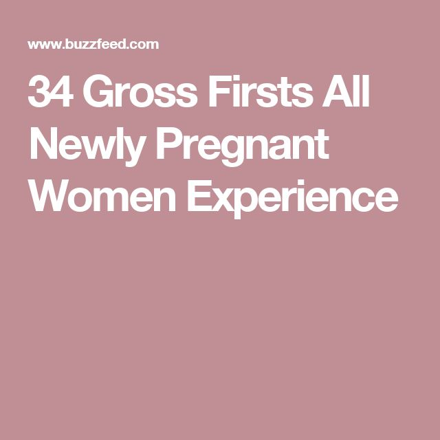 34 Gross Firsts All Newly Pregnant Women Experience
