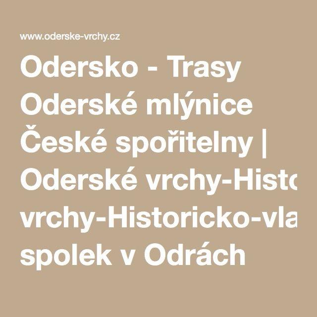 Odersko - Trasy Oderské mlýnice České spořitelny | Oderské vrchy-Historicko-vlastivědný spolek v Odrách