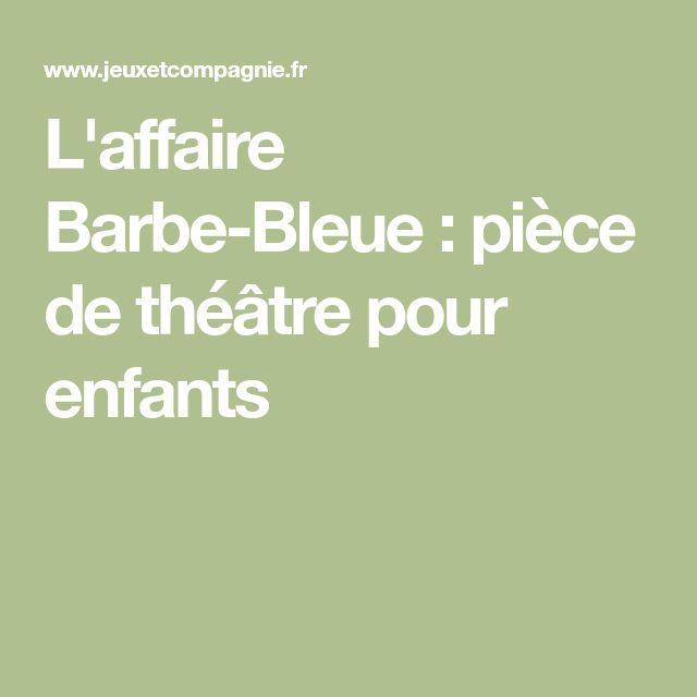 L'affaire Barbe-Bleue : pièce de théâtre pour enfants