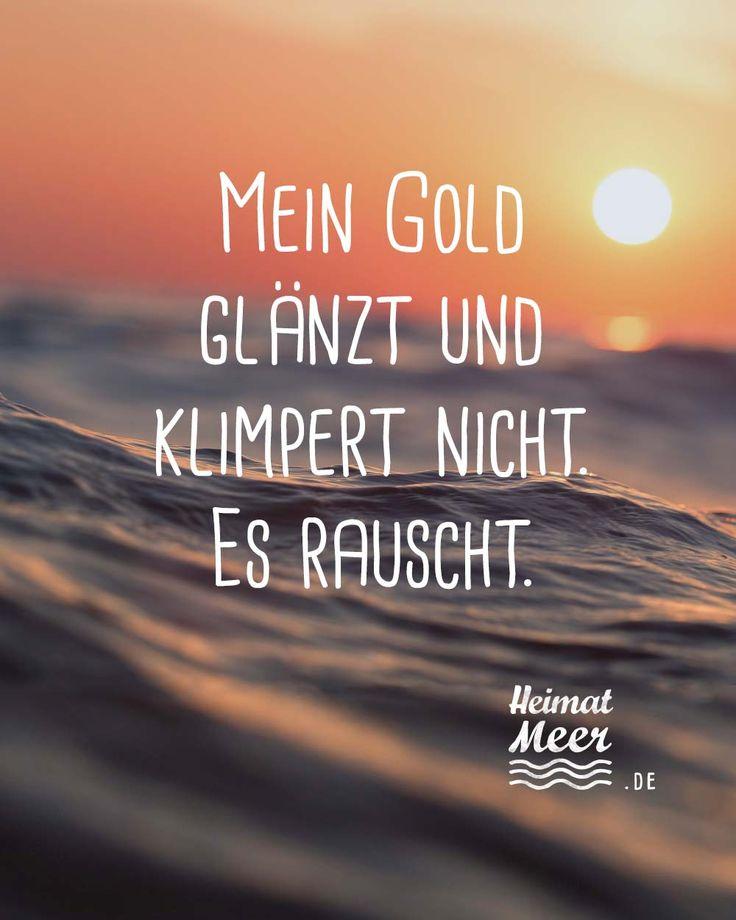 Mein Gold glänzt und klingelt nicht. Es rauscht. »Mehr über das Meer >>   – Sprüche & Zitate vom Meer