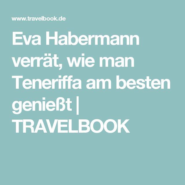 Eva Habermann verrät, wie man Teneriffa am besten genießt   TRAVELBOOK