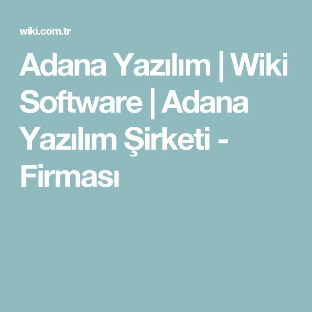 Adana Yazılım | Wiki Software | Adana Yazılım Şirketi - Firması