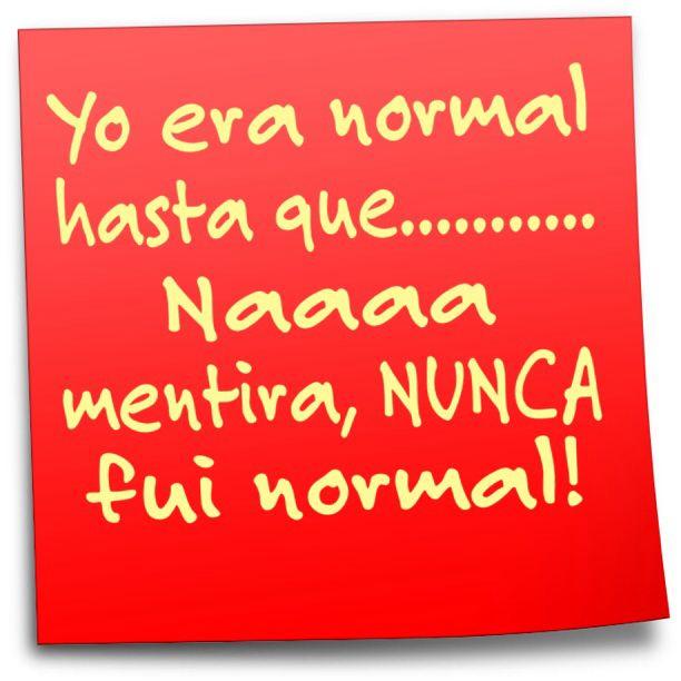 ¿Normal?.. Naaaa! Única! !