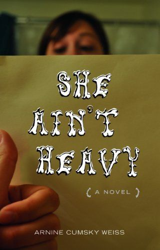 She Ain't Heavy: A Novel by Arnine Cumsky Weiss. $7.46. 256 pages. Publisher: Academy Chicago Publishers; 1st Edition edition (December 28, 2012). Author: Arnine Cumsky Weiss