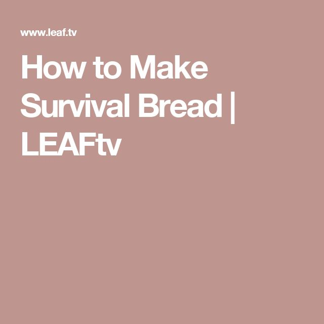 How to Make Survival Bread | LEAFtv
