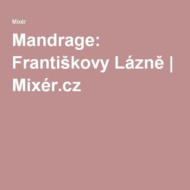 Mandrage: Františkovy Lázně   Mixér.cz