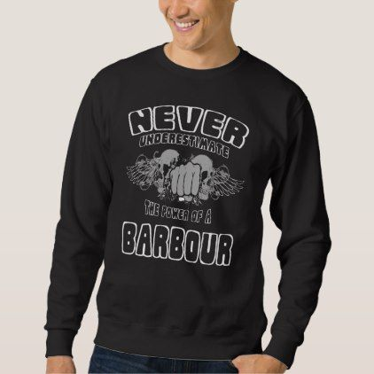 Never Underestimate The Power Of A BARBOUR Sweatshirt - Xmas ChristmasEve Christmas Eve Christmas merry xmas family kids gifts holidays Santa