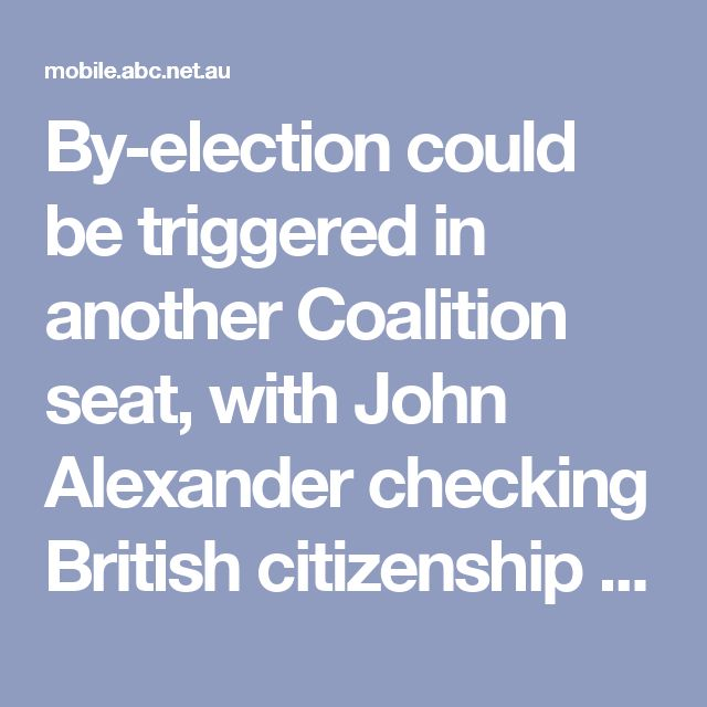 By-election could be triggered in another Coalition seat, with John Alexander checking British citizenship - ABC News (Australian Broadcasting Corporation)