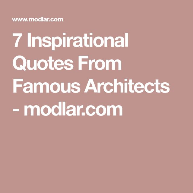 7 Inspirational Quotes From Famous Architects - modlar.com