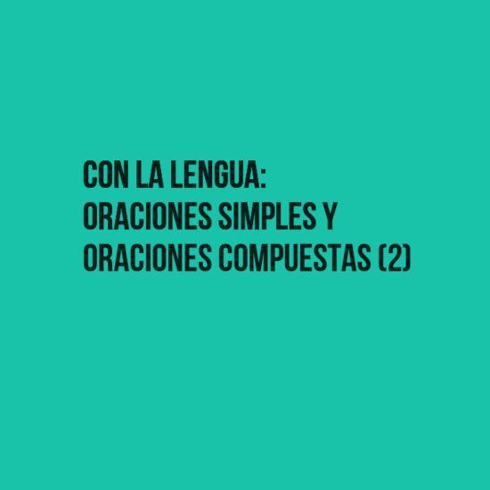 Con la lengua: oraciones simples y oraciones compuestas (2)