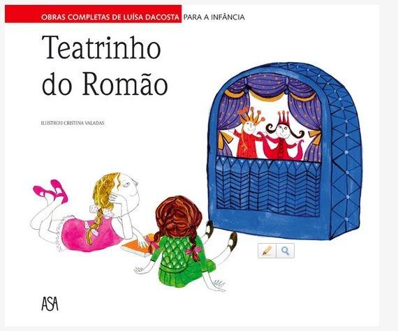 Teatrinho do Romão  DACOSTA, LUISA  VALADAS, CRISTINA  Ano da Edição / Impressão / 2013  Número Páginas / 80  ISBN / 9789892322063  Editora / ASA  http://www.leyaonline.com/catalogo/detalhes_produto.php?id=56970