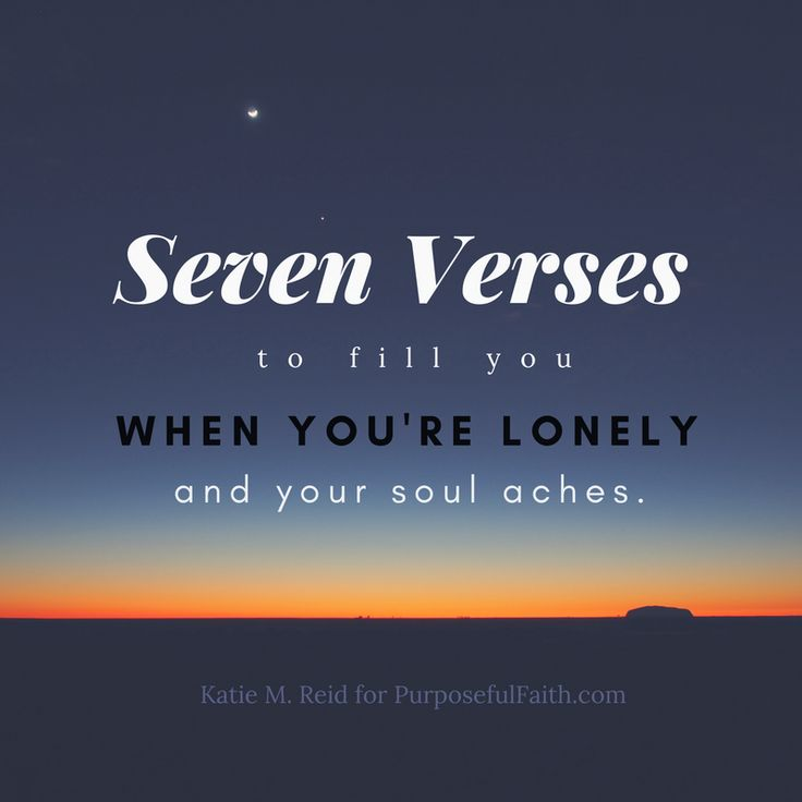 Feast on these seven verses from the Bible when you're feeling lonely and your soul aches. Take comfort that you are not alone, because Jesus is with you.