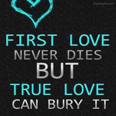First Love Never Dies But True Love Can Bury Itindeed Vision
