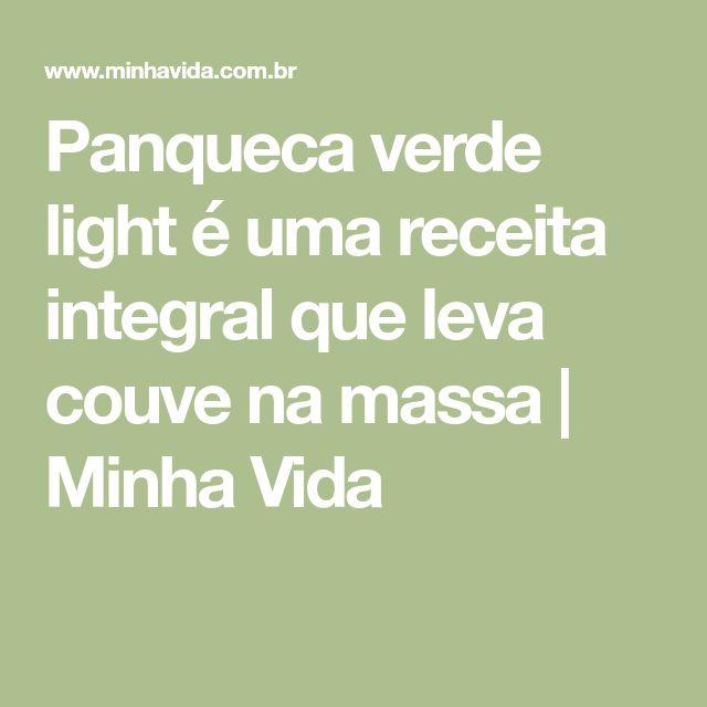 Panqueca verde light é uma receita integral que leva couve na massa   Minha Vida