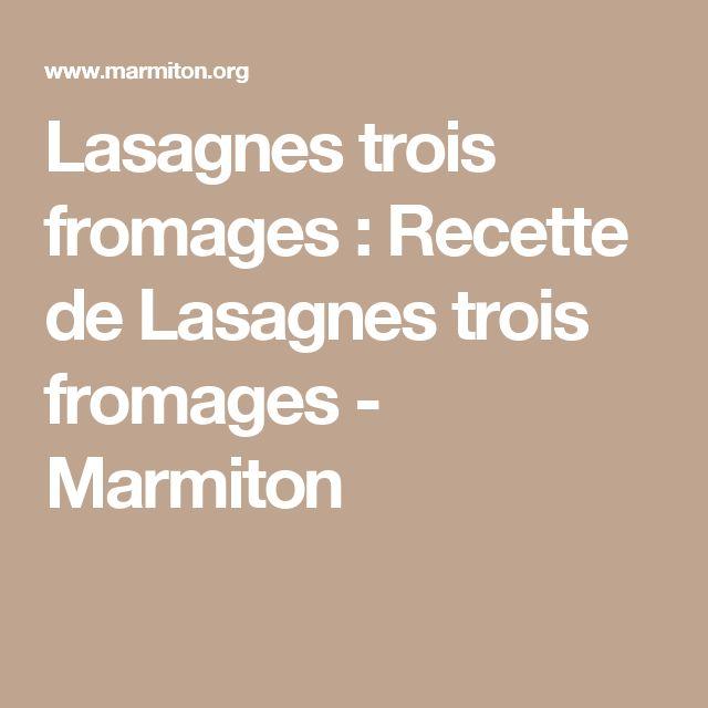 Lasagnes trois fromages : Recette de Lasagnes trois fromages - Marmiton